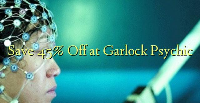 Hifadhi 45% Fungua kwenye Garlock Psychic