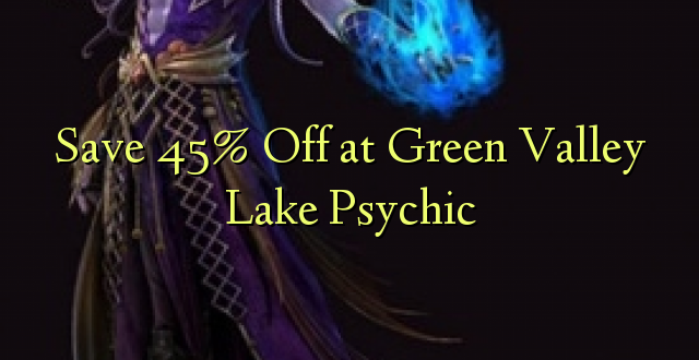 Okoa 45% Off katika Green Valley Lake Psychic