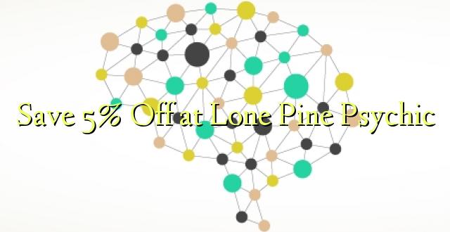 Hifadhi 5% Toka kwenye Lone Pine Psychic