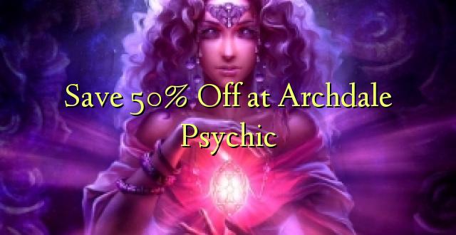 Okoa 50% Off huko Archdale Psychic