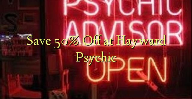 Hifadhi 50% Fungua kwenye Hayward Psychic