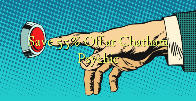Okoa 55% Off katika Chatham Psychic