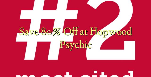 Hifadhi 80% Omba kwenye Hopwood Psychic