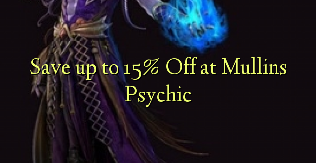 Hifadhi hadi 15% Omba kwenye Mullins Psychic