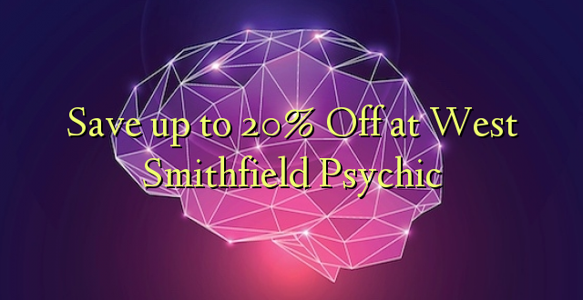 Okoa hadi 20% Off at West Smithfield Psychic