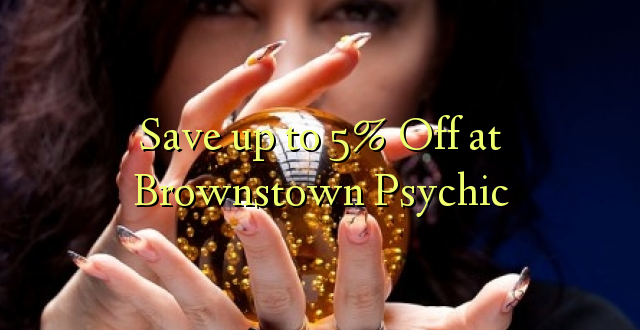 Okoa hadi 5% Off huko Brownstown Psychic
