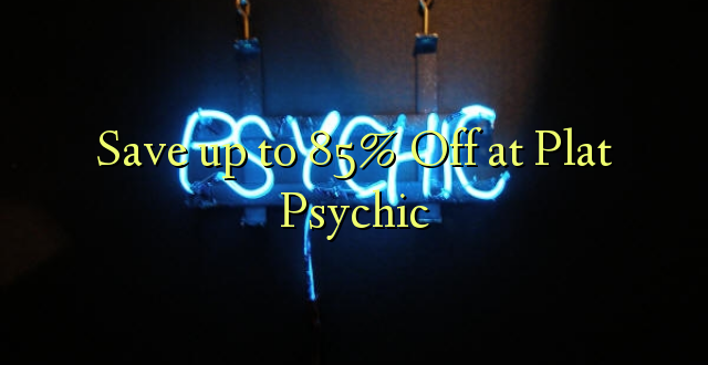 Okoa hadi 85% Off at Plat Psychic