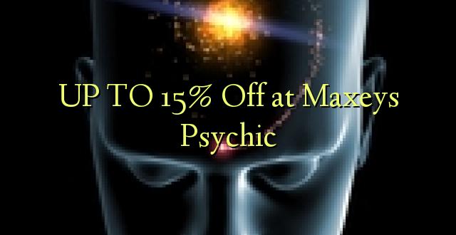 Hadi 15% iko katika Maxeys Psychic