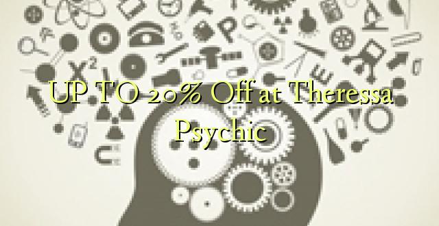 Hadi 20% iko huko Theressa Psychic