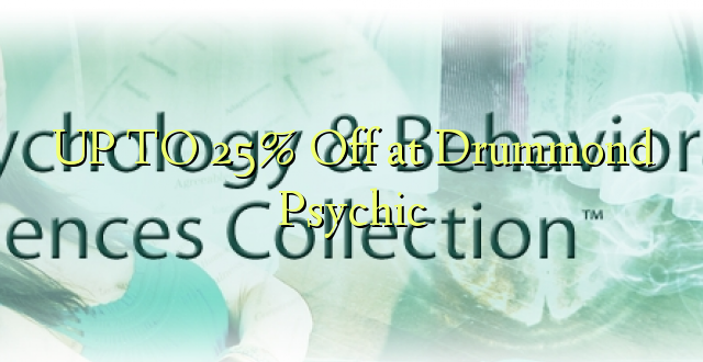 UP TO 25% Ondoka kwenye Drummond Psychic