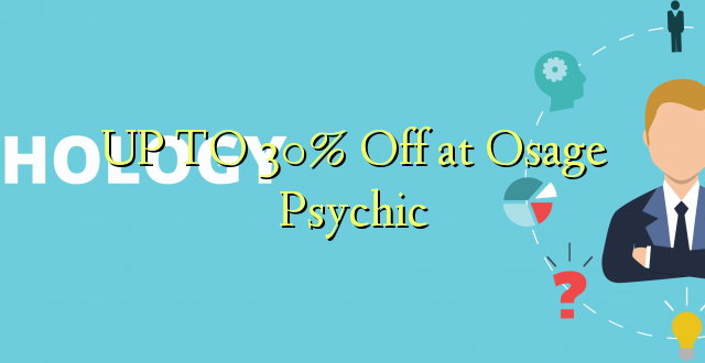 Hadi 30% iko katika Osage Psychic