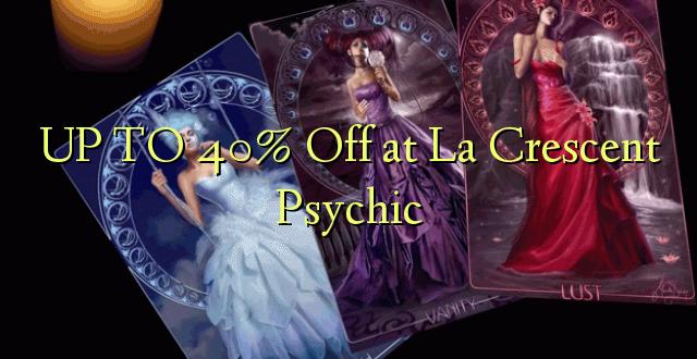 Hadi 40% iko katika La Crescent Psychic