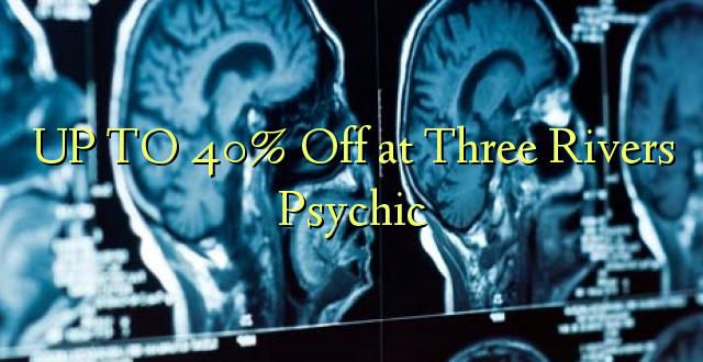 Hadi 40% iko katika Psychic Tatu za Mito