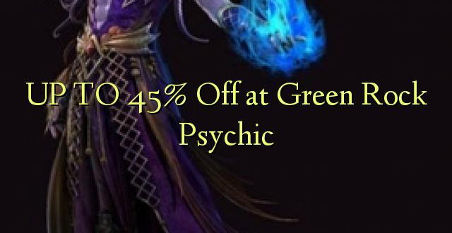 Hadi 45% iko katika Green Rock Psychic
