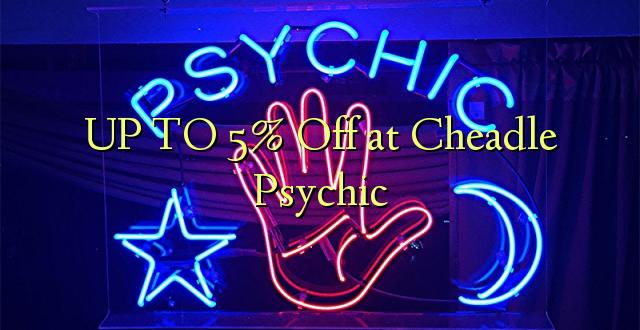 Hadi 5% iko katika Cheadle Psychic