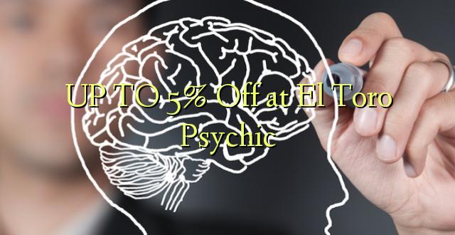 UP TO 5% Toa kwenye El Toro Psychic