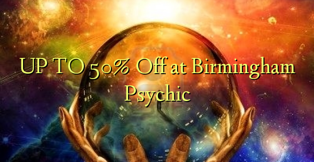 Hadi 50% iko huko Birmingham Psychic