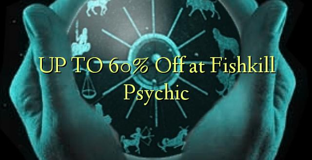 Hadi 60% iko katika Fishkill Psychic
