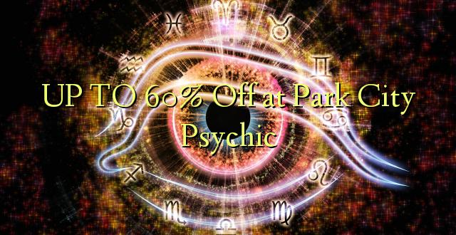 Hadi 60% iko katika Park City Psychic