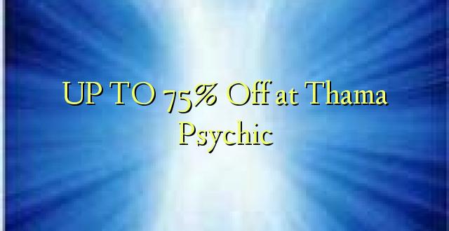 Hadi 75% iko huko Thama Psychic