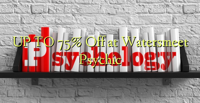 Hadi kufikia 75% Off at Watersmeet Psychic