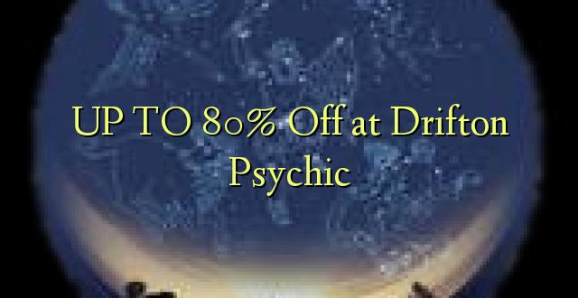 Hadi 80% iko huko Drifton Psychic
