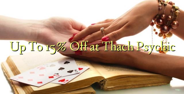 Hadi 15% iko katika Thach Psychic