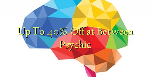 Hadi kufikia 40% Kati ya Psychic