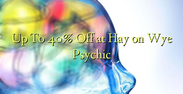 Hadi 40% iko kwa Hay kwenye Psychic ya Wye