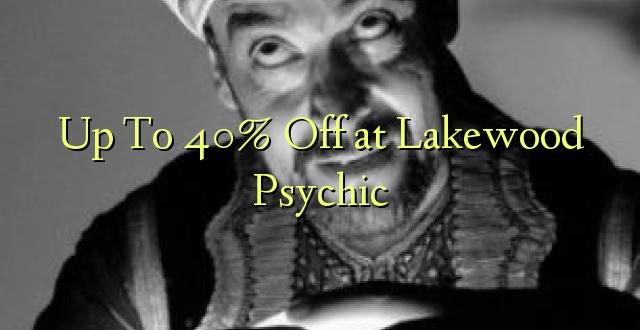 Hadi 40% iko katika Lakewood Psychic