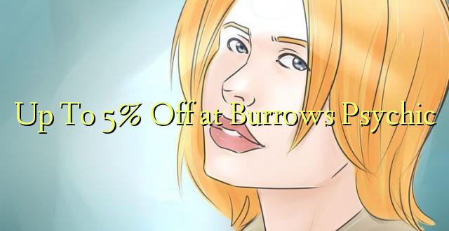 Hadi 5% iko katika Burrows Psychic