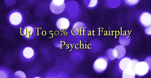 Hadi kufikia 50% Off at Fairplay Psychic