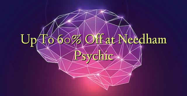 Hadi 60% iko katika Needham Psychic