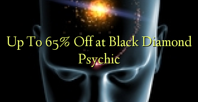 Hadi kufikia 65% Off at Black Diamond Psychic