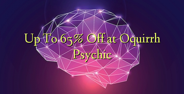 Hadi 65% iko huko Oquirrh Psychic