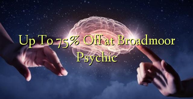 Hadi 75% iko katika Broadmoor Psychic