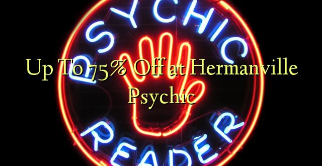 Hadi 75% iko huko Hermanville Psychic