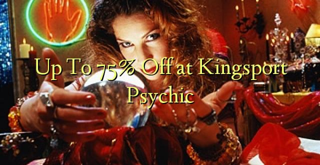 Hadi 75% iko katika Kingsport Psychic