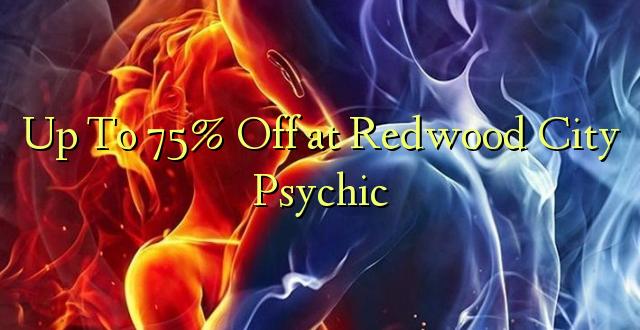 Hadi 75% iko katika Redwood City Psychic