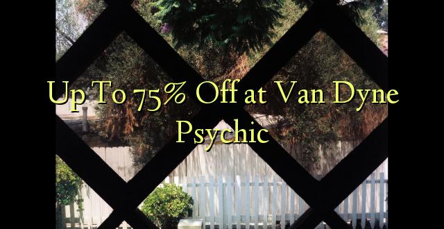 Hadi 75% iko katika Van Dyne Psychic
