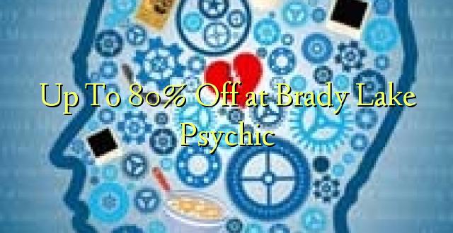 Hadi 80% iko katika Brady Lake Psychic