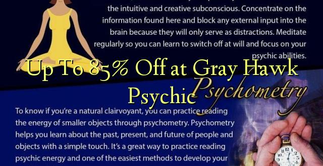 Hadi kwa 85% Toka kwenye Grey Hawk Psychic