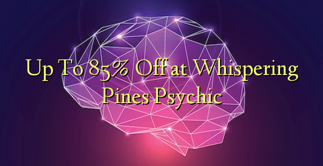 Hadi 85% Off at Whispering Pines Psychic
