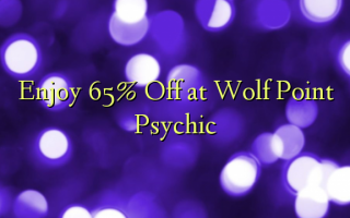 Nyd 65% Off ved Wolf Point Psychic