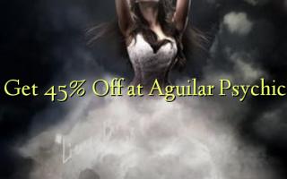 Pata 45% Toa kwenye Aguilar Psychic