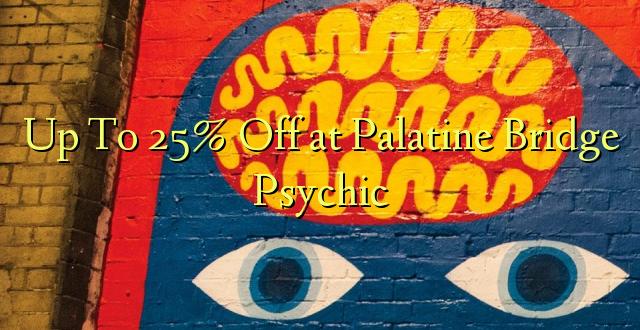 Palatine Bridge Psychic līdz 25% izslēgšanai