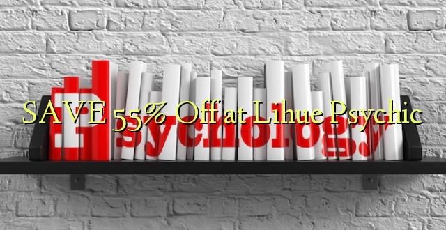 Zọpụta 55% Gbanyụọ na Lihue Psychic