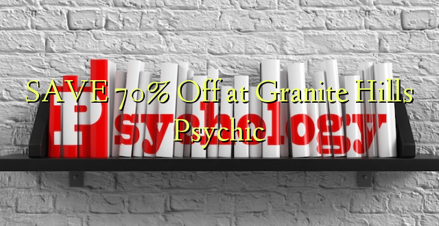 SAVE 70% izslēgts pie granīta hills psihisks