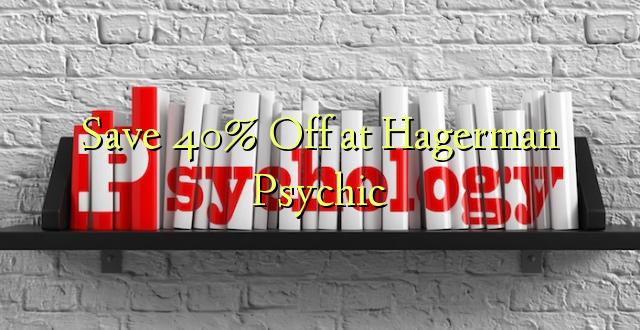 Hifadhi 40% Fungua kwenye Hagerman Psychic