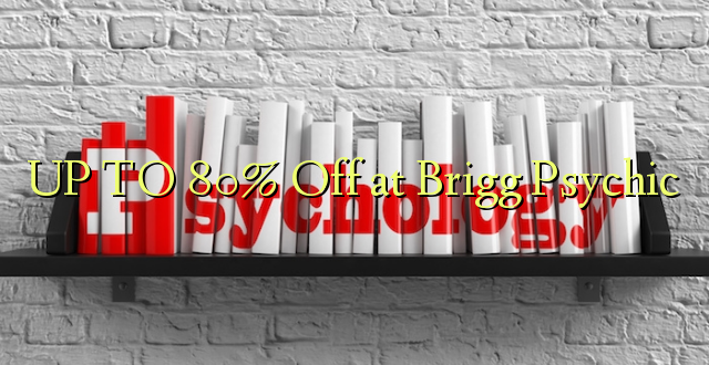 UP TO 80% Off at Brigg Psychic